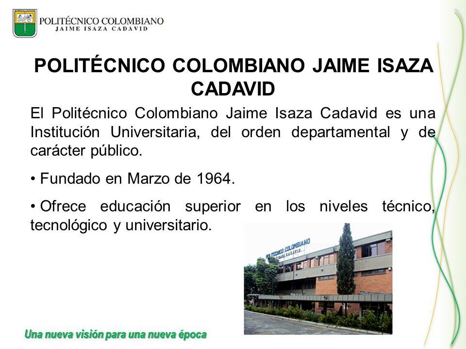 El Politécnico Colombiano Jaime Isaza Cadavid es una Institución Universitaria, del orden departamental y de carácter público. Fundado en Marzo de 196
