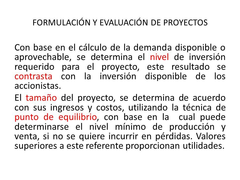FORMULACIÓN Y EVALUACIÓN DE PROYECTOS Con base en el cálculo de la demanda disponible o aprovechable, se determina el nivel de inversión requerido par