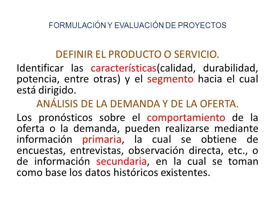 FORMULACIÓN Y EVALUACIÓN DE PROYECTOS DEFINIR EL PRODUCTO O SERVICIO. Identificar las características(calidad, durabilidad, potencia, entre otras) y e
