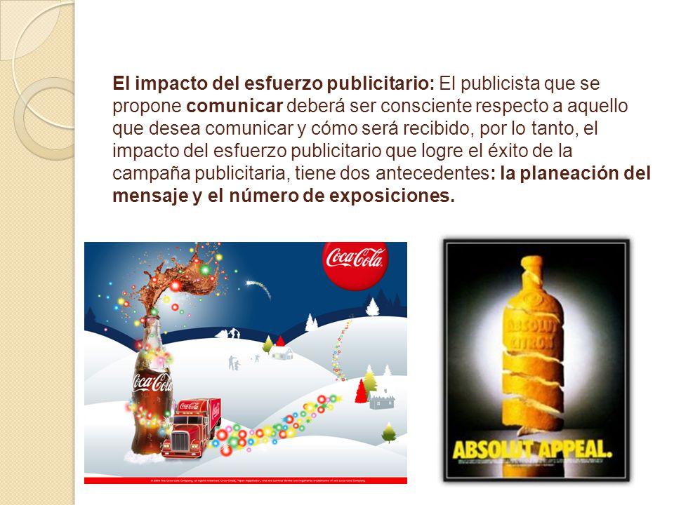El impacto del esfuerzo publicitario: El publicista que se propone comunicar deberá ser consciente respecto a aquello que desea comunicar y cómo será