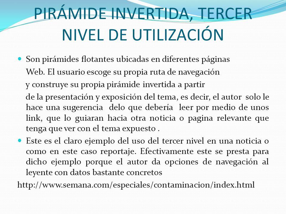 PIRÁMIDE INVERTIDA, TERCER NIVEL DE UTILIZACIÓN Son pirámides otantes ubicadas en diferentes páginas Web. El usuario escoge su propia ruta de navegaci
