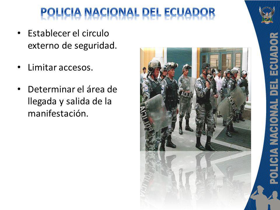 Establecer el circulo externo de seguridad. Limitar accesos. Determinar el área de llegada y salida de la manifestación.