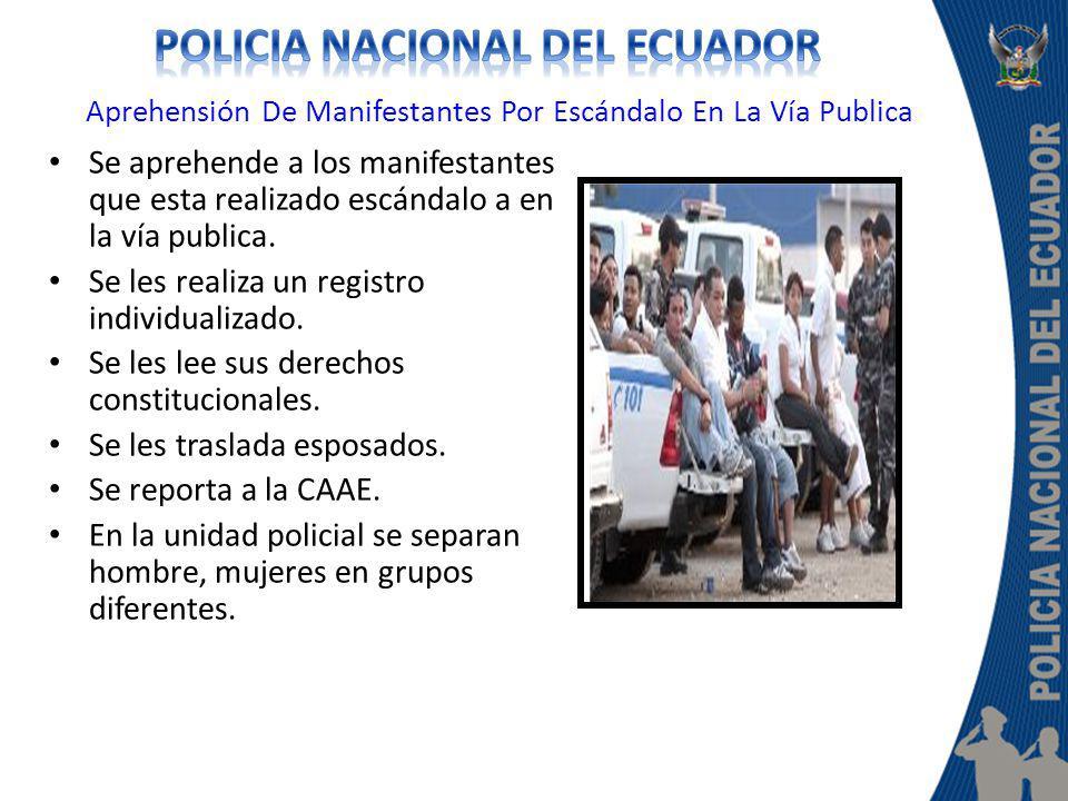 Aprehensión De Manifestantes Por Escándalo En La Vía Publica Se aprehende a los manifestantes que esta realizado escándalo a en la vía publica. Se les