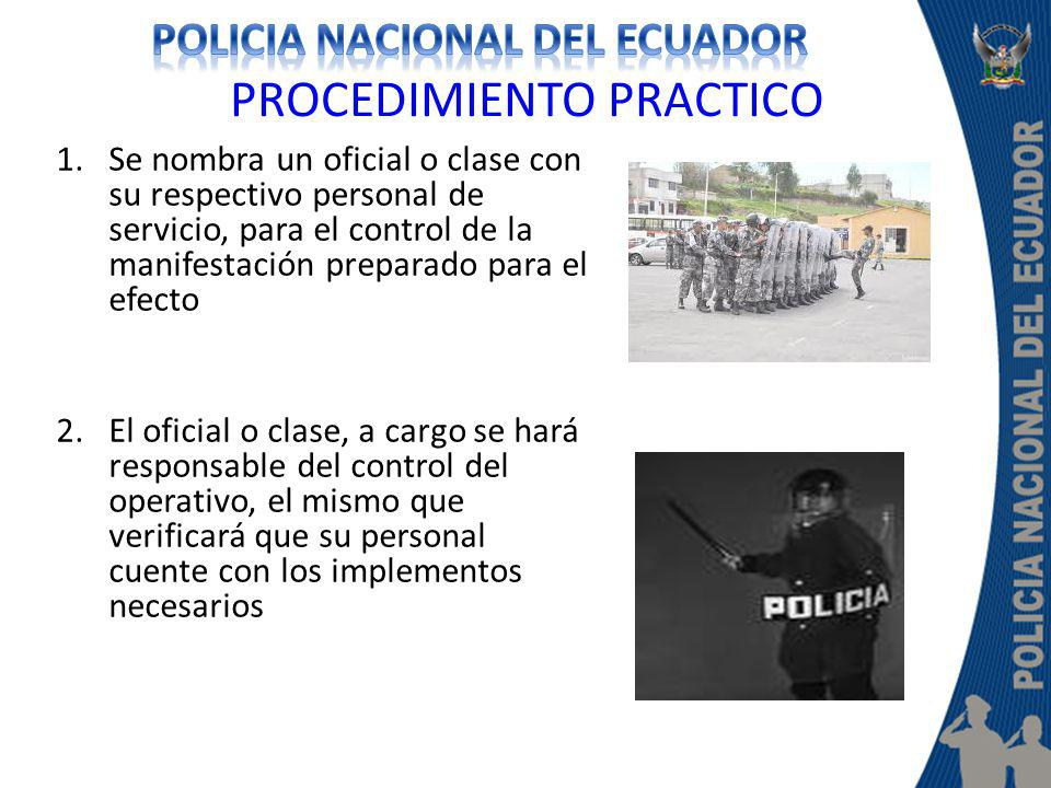 PROCEDIMIENTO PRACTICO 1.Se nombra un oficial o clase con su respectivo personal de servicio, para el control de la manifestación preparado para el ef