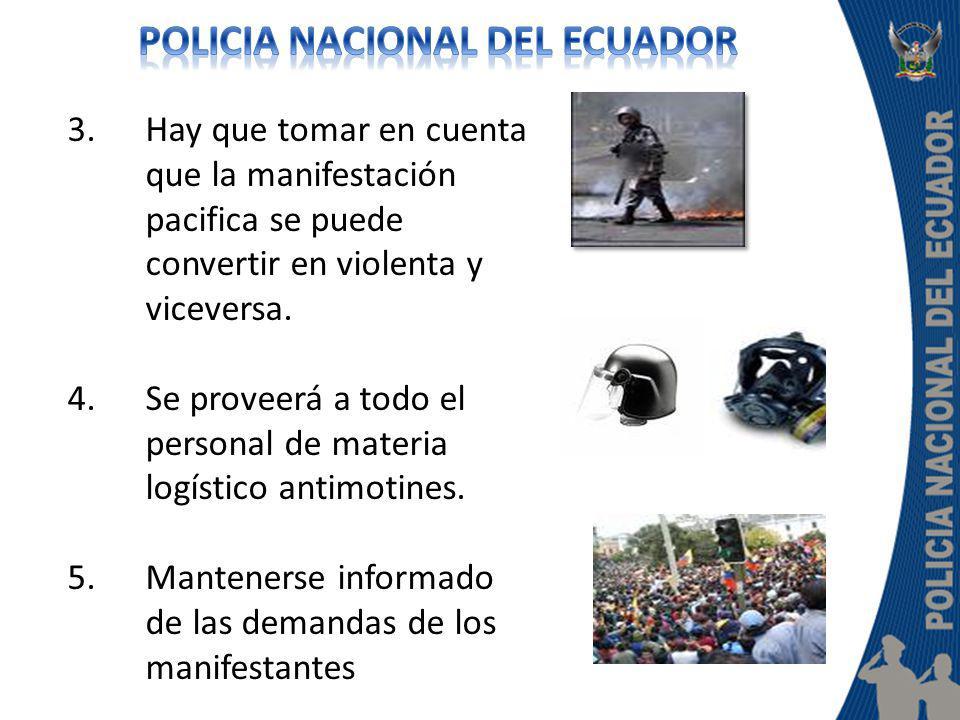 3.Hay que tomar en cuenta que la manifestación pacifica se puede convertir en violenta y viceversa. 4.Se proveerá a todo el personal de materia logíst