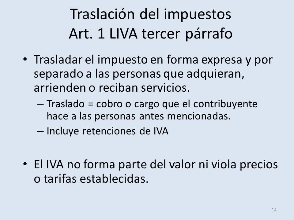 Traslación del impuestos Art. 1 LIVA tercer párrafo 14 Trasladar el impuesto en forma expresa y por separado a las personas que adquieran, arrienden o