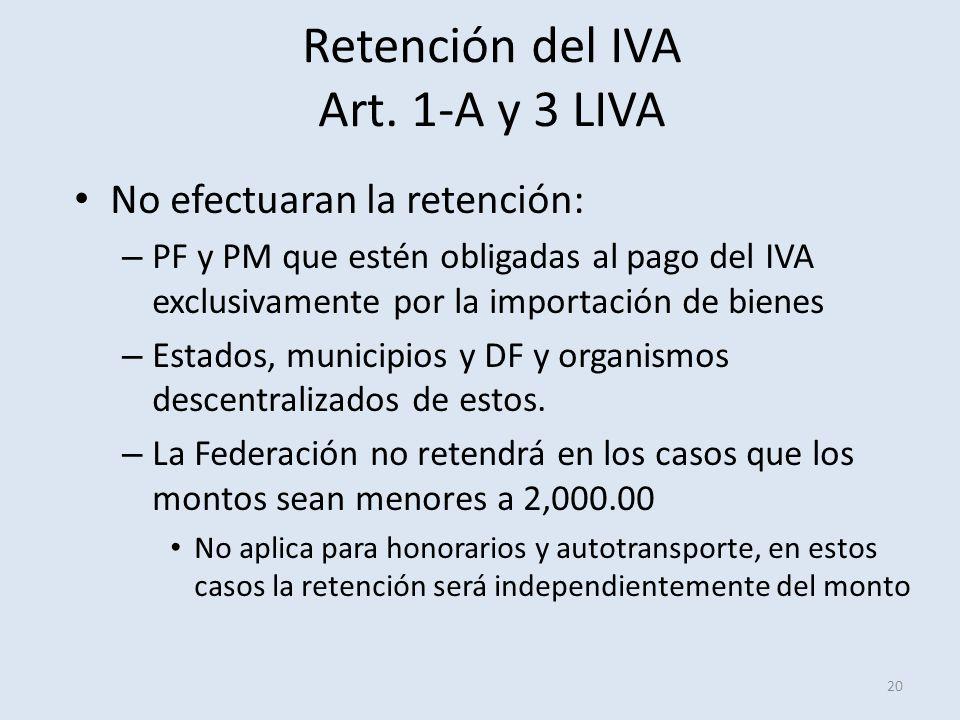 Retención del IVA Art. 1-A y 3 LIVA 20 No efectuaran la retención: – PF y PM que estén obligadas al pago del IVA exclusivamente por la importación de