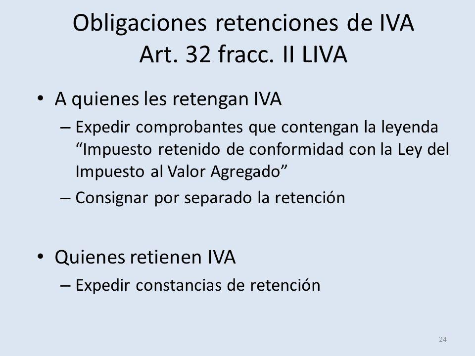 Obligaciones retenciones de IVA Art. 32 fracc. II LIVA 24 A quienes les retengan IVA – Expedir comprobantes que contengan la leyenda Impuesto retenido