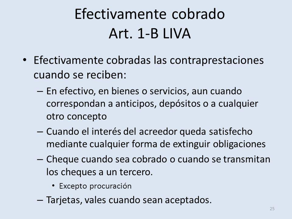 Efectivamente cobrado Art. 1-B LIVA 25 Efectivamente cobradas las contraprestaciones cuando se reciben: – En efectivo, en bienes o servicios, aun cuan
