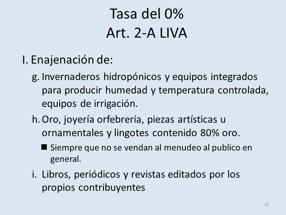 Tasa del 0% Art. 2-A LIVA 30 I.Enajenación de: g.Invernaderos hidropónicos y equipos integrados para producir humedad y temperatura controlada, equipo