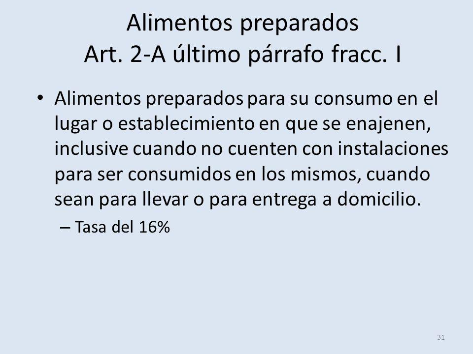 Alimentos preparados Art. 2-A último párrafo fracc. I 31 Alimentos preparados para su consumo en el lugar o establecimiento en que se enajenen, inclus