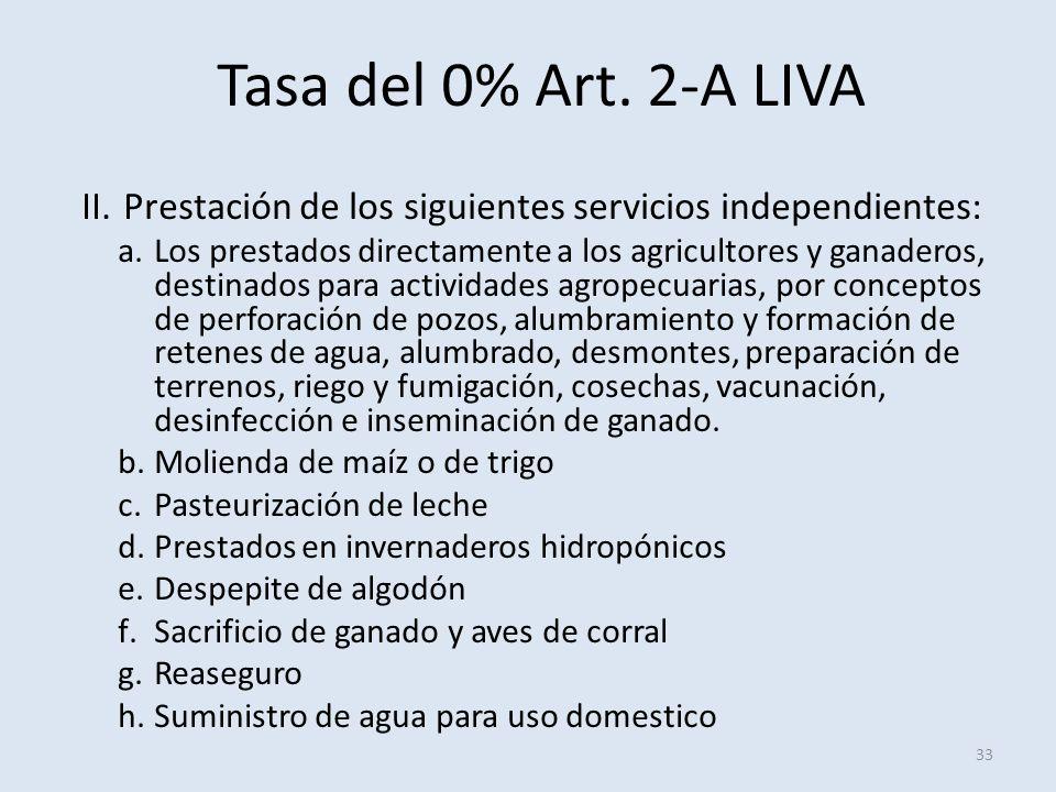 Tasa del 0% Art. 2-A LIVA 33 II.Prestación de los siguientes servicios independientes: a.Los prestados directamente a los agricultores y ganaderos, de