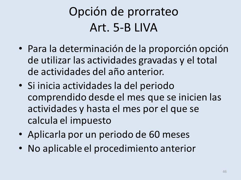 Opción de prorrateo Art. 5-B LIVA 46 Para la determinación de la proporción opción de utilizar las actividades gravadas y el total de actividades del
