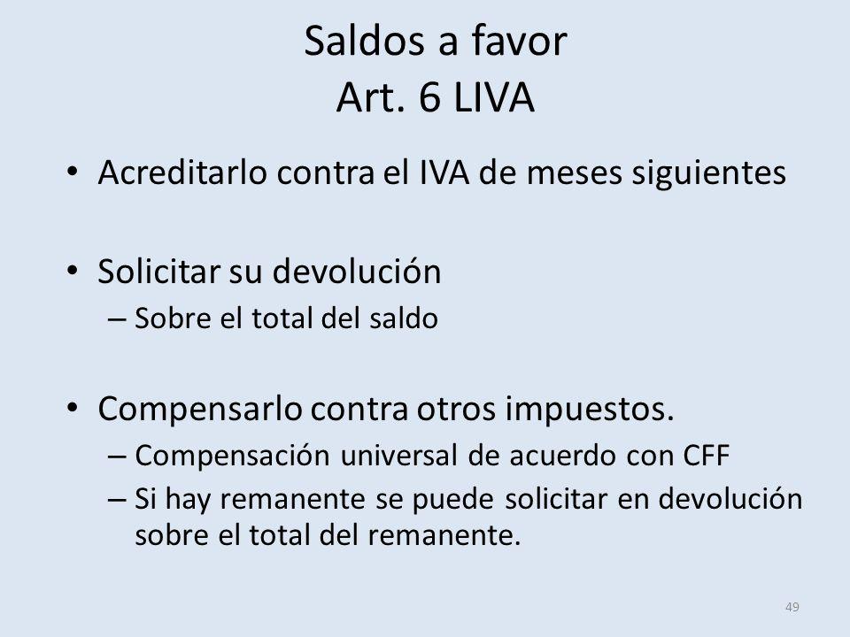 Saldos a favor Art. 6 LIVA 49 Acreditarlo contra el IVA de meses siguientes Solicitar su devolución – Sobre el total del saldo Compensarlo contra otro