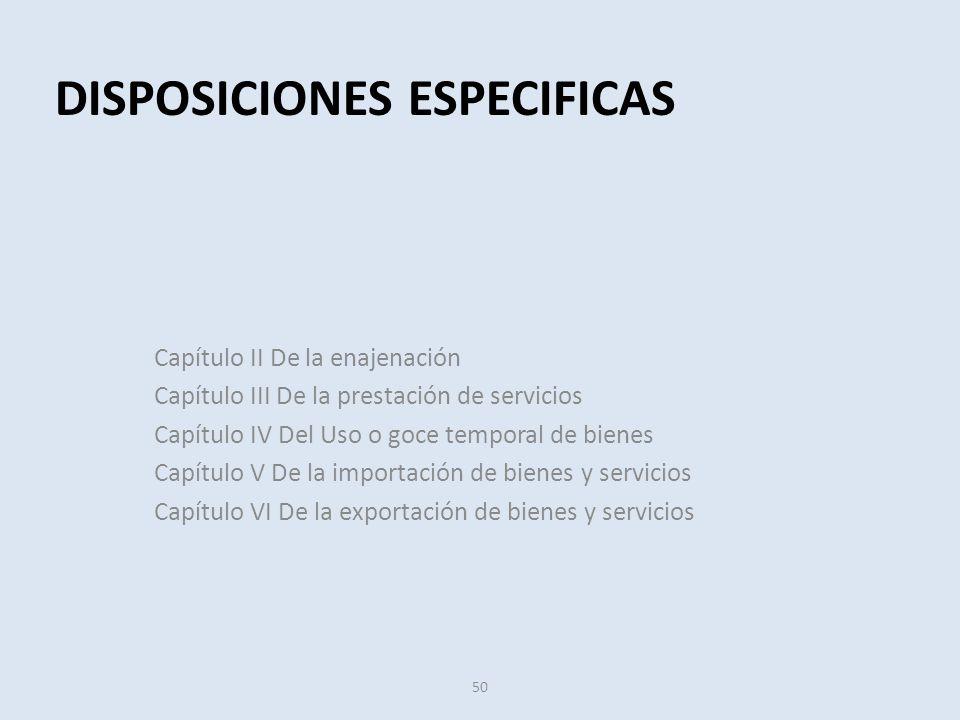 Capítulo II De la enajenación Capítulo III De la prestación de servicios Capítulo IV Del Uso o goce temporal de bienes Capítulo V De la importación de