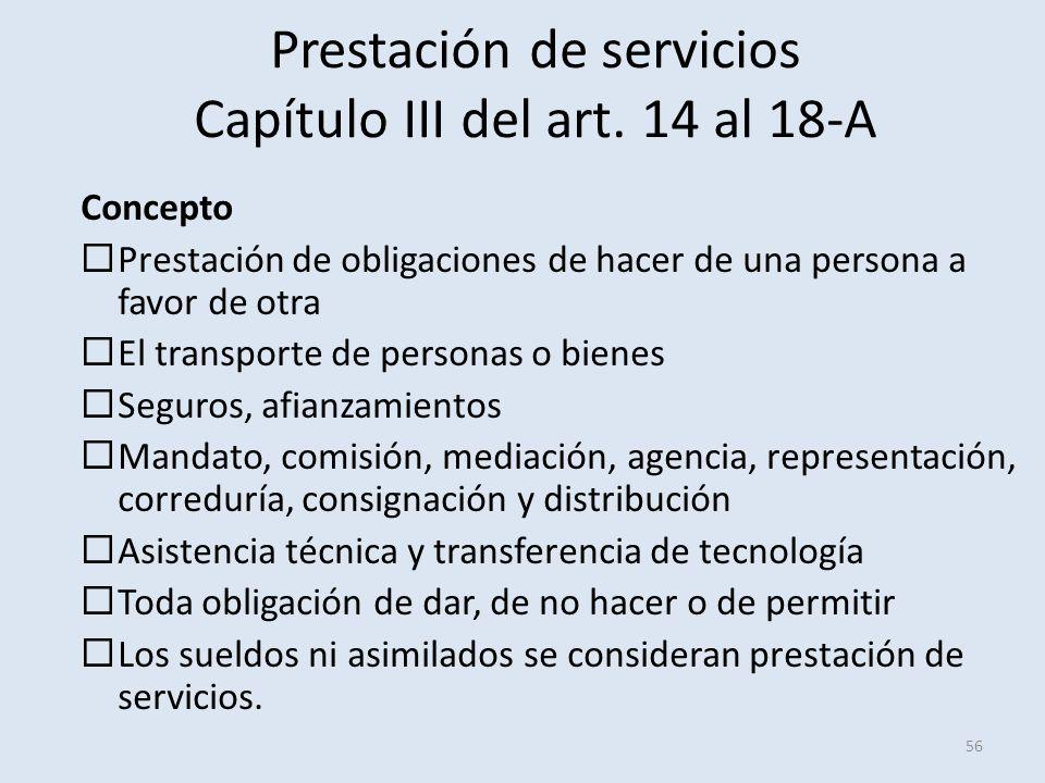 Prestación de servicios Capítulo III del art. 14 al 18-A 56 Concepto Prestación de obligaciones de hacer de una persona a favor de otra El transporte