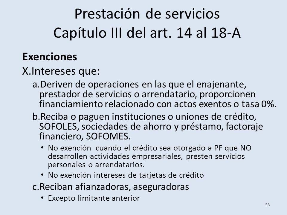 Prestación de servicios Capítulo III del art. 14 al 18-A 58 Exenciones X.Intereses que: a.Deriven de operaciones en las que el enajenante, prestador d