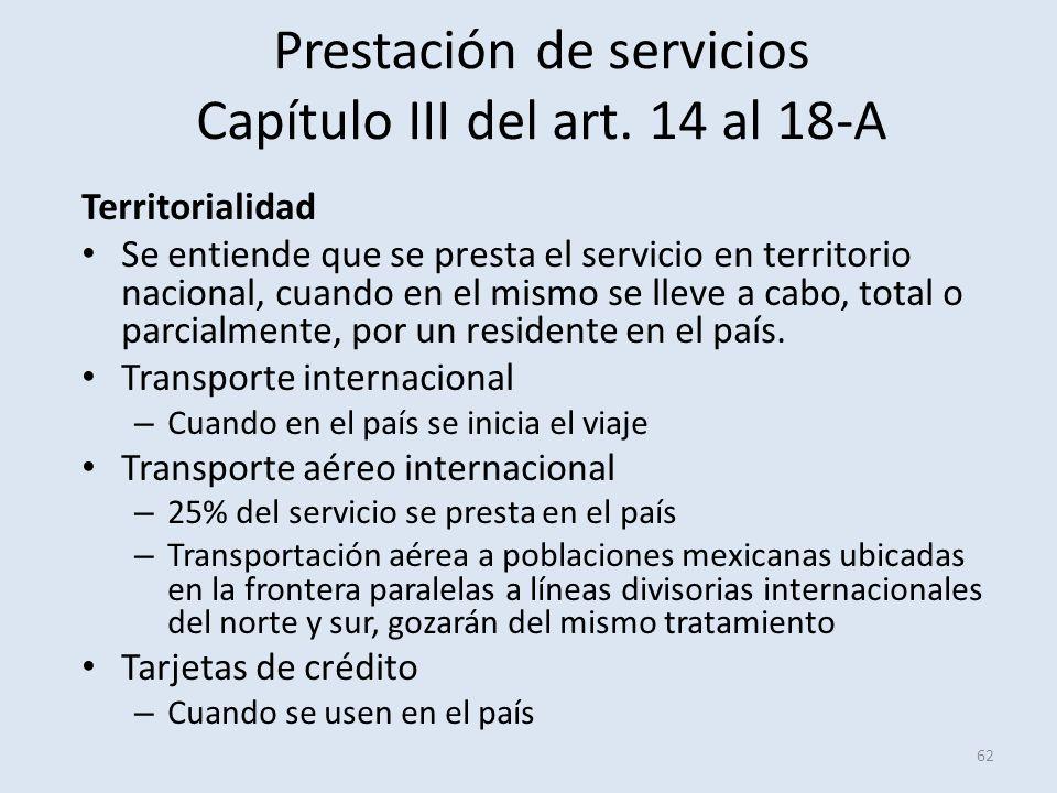 Prestación de servicios Capítulo III del art. 14 al 18-A Territorialidad Se entiende que se presta el servicio en territorio nacional, cuando en el mi