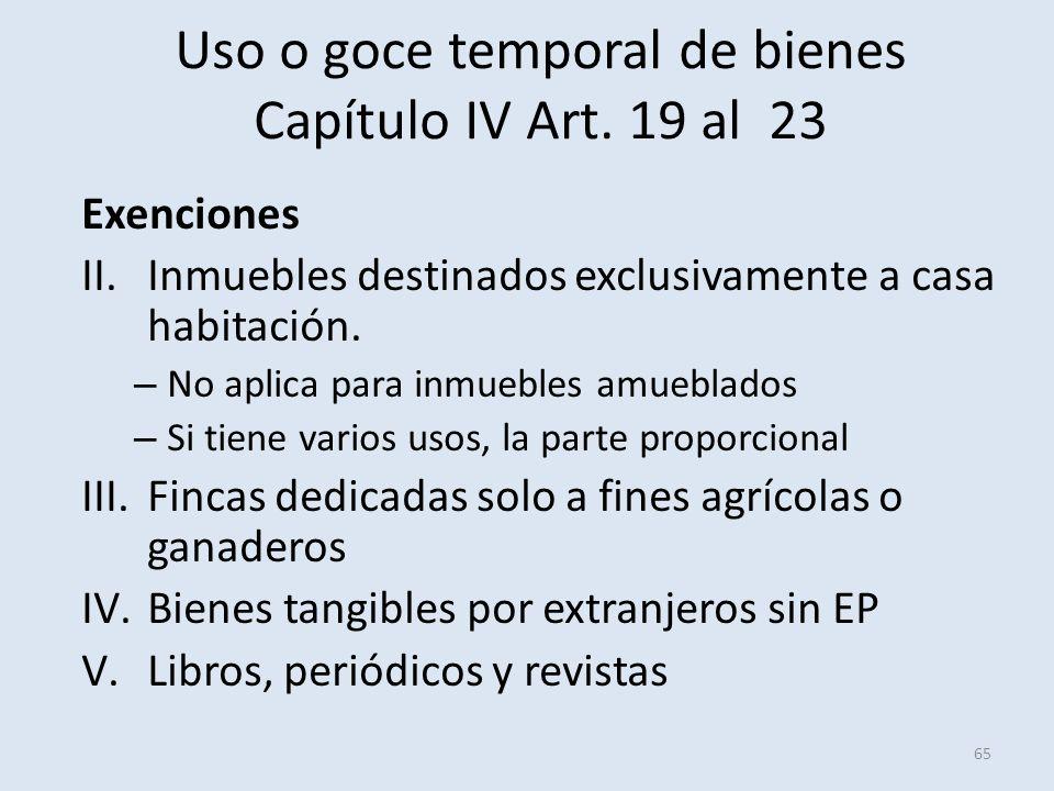 Uso o goce temporal de bienes Capítulo IV Art. 19 al 23 Exenciones II.Inmuebles destinados exclusivamente a casa habitación. – No aplica para inmueble