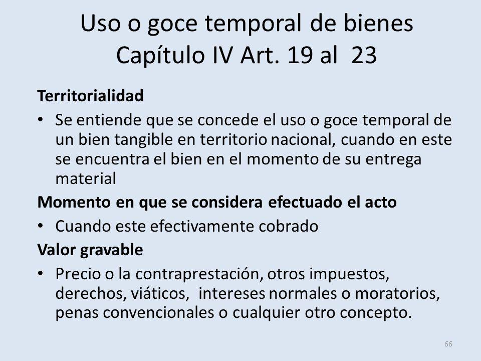 Uso o goce temporal de bienes Capítulo IV Art. 19 al 23 Territorialidad Se entiende que se concede el uso o goce temporal de un bien tangible en terri