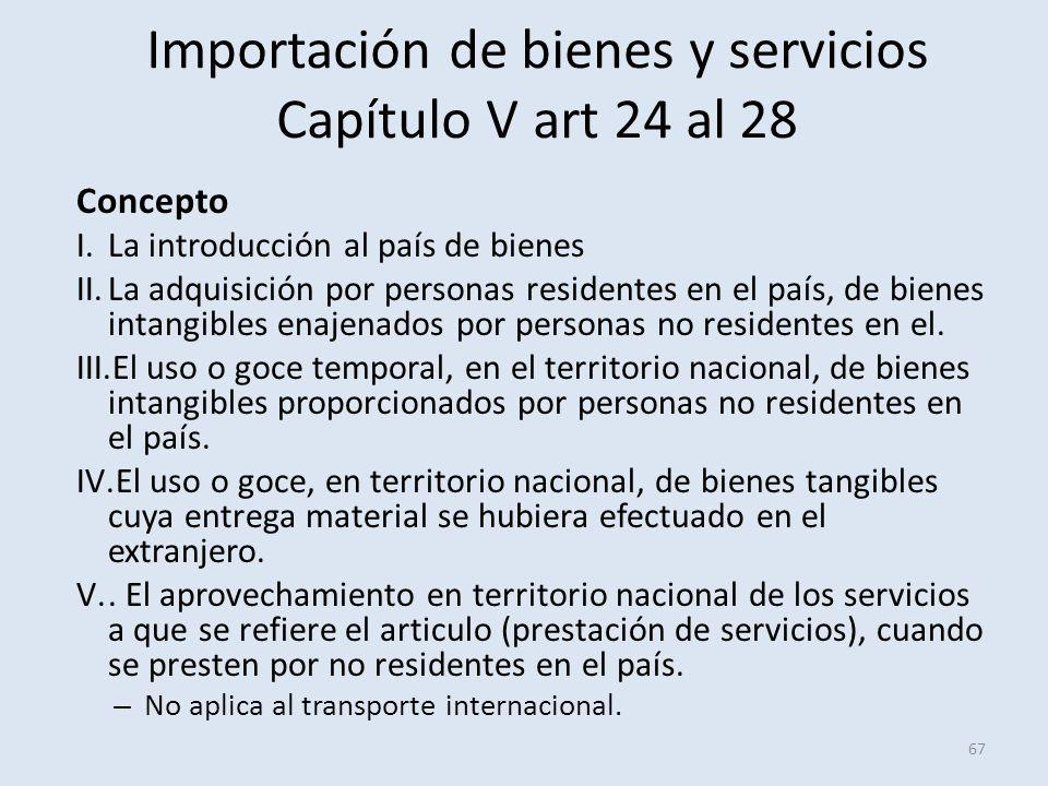 Importación de bienes y servicios Capítulo V art 24 al 28 Concepto I.La introducción al país de bienes II.La adquisición por personas residentes en el