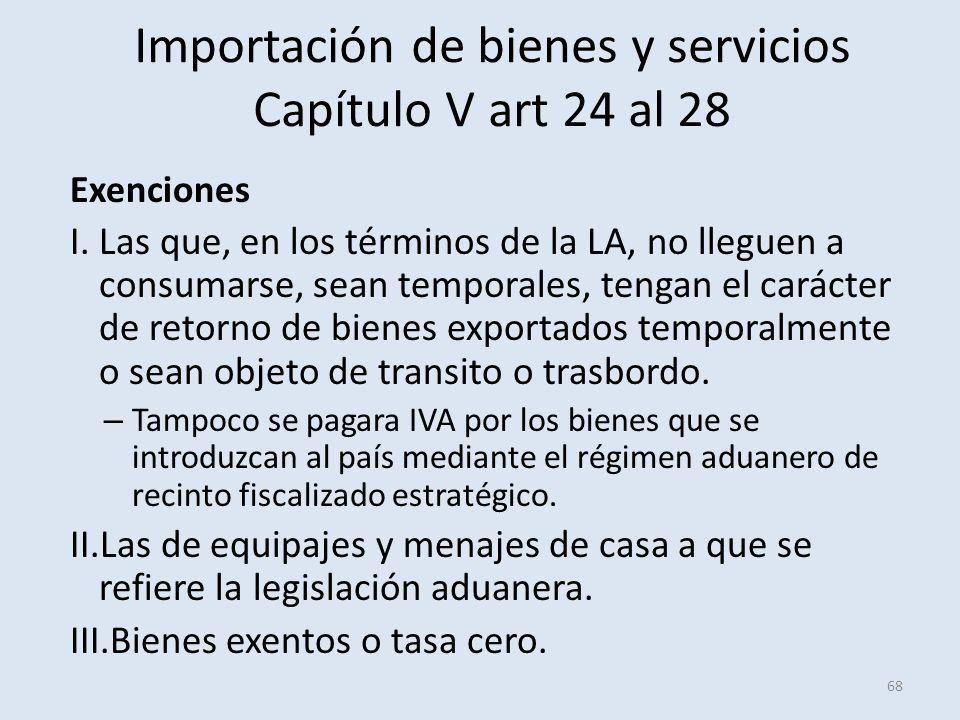 Importación de bienes y servicios Capítulo V art 24 al 28 Exenciones I.Las que, en los términos de la LA, no lleguen a consumarse, sean temporales, te