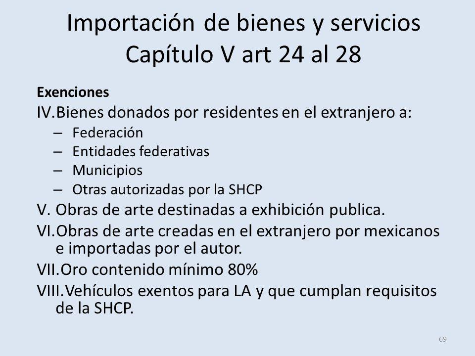 Importación de bienes y servicios Capítulo V art 24 al 28 Exenciones IV.Bienes donados por residentes en el extranjero a: – Federación – Entidades fed