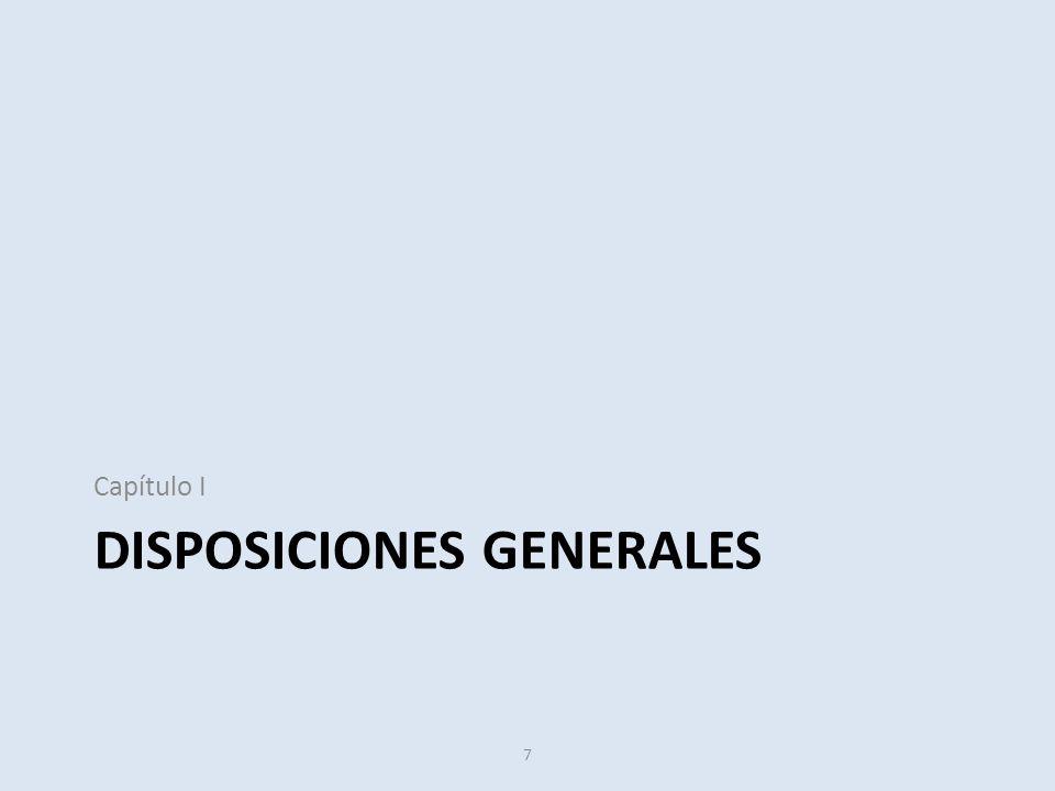 Capítulo I DISPOSICIONES GENERALES 7