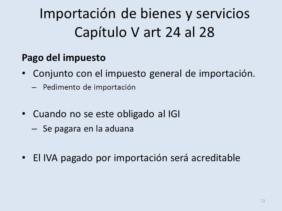 Importación de bienes y servicios Capítulo V art 24 al 28 Pago del impuesto Conjunto con el impuesto general de importación. – Pedimento de importació