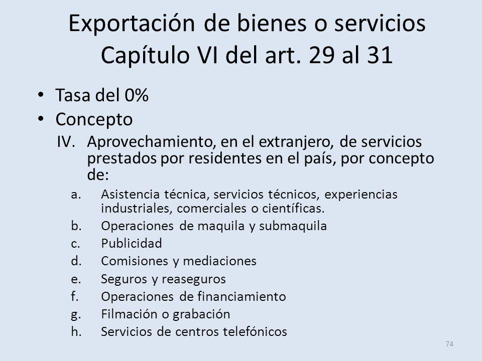 Exportación de bienes o servicios Capítulo VI del art. 29 al 31 Tasa del 0% Concepto IV.Aprovechamiento, en el extranjero, de servicios prestados por