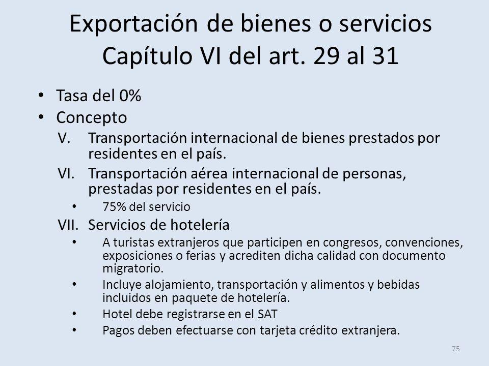 Exportación de bienes o servicios Capítulo VI del art. 29 al 31 Tasa del 0% Concepto V.Transportación internacional de bienes prestados por residentes