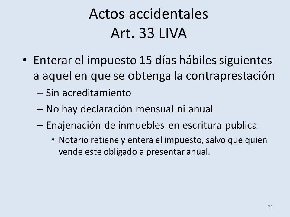 Actos accidentales Art. 33 LIVA Enterar el impuesto 15 días hábiles siguientes a aquel en que se obtenga la contraprestación – Sin acreditamiento – No