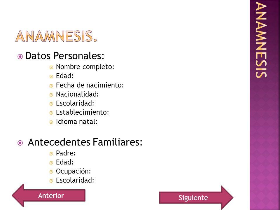 Datos Personales: Nombre completo: Edad: Fecha de nacimiento: Nacionalidad: Escolaridad: Establecimiento: Idioma natal: Antecedentes Familiares: Padre