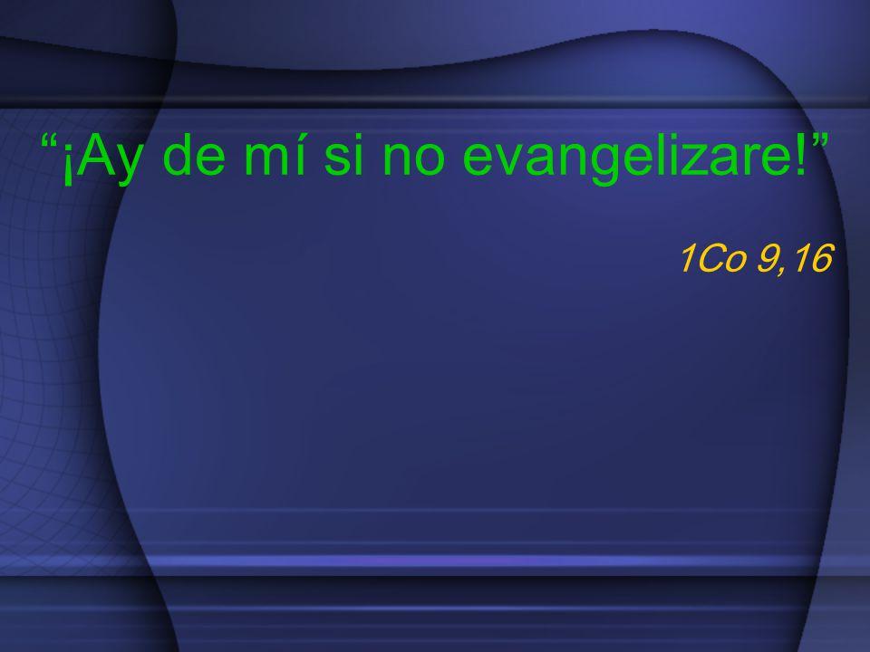 ¡Ay de mí si no evangelizare! 1Co 9,16