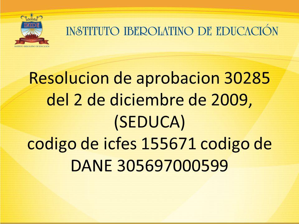 Resolucion de aprobacion 30285 del 2 de diciembre de 2009, (SEDUCA) codigo de icfes 155671 codigo de DANE 305697000599