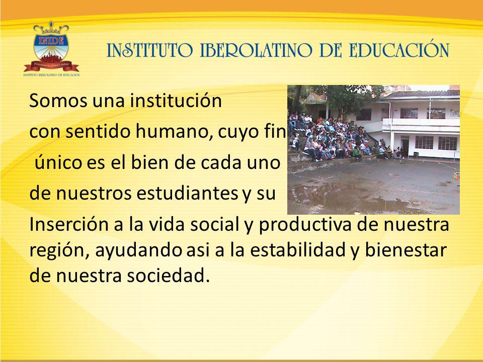 Somos una institución con sentido humano, cuyo fin único es el bien de cada uno de nuestros estudiantes y su Inserción a la vida social y productiva de nuestra región, ayudando asi a la estabilidad y bienestar de nuestra sociedad.