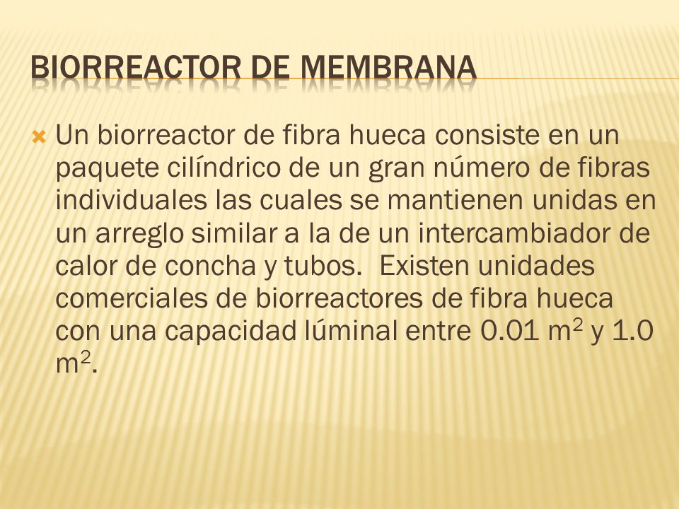 Un biorreactor de fibra hueca consiste en un paquete cilíndrico de un gran número de fibras individuales las cuales se mantienen unidas en un arreglo