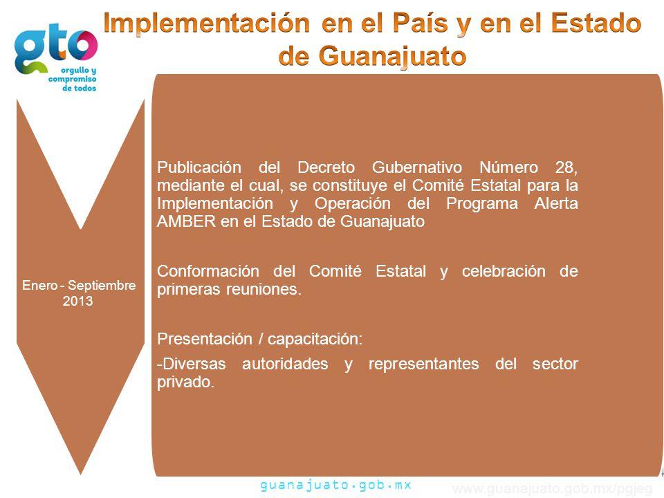 guanajuato.gob.mx www.guanajuato.gob.mx/pgjeg 14 Publicación del Decreto Gubernativo Número 28, mediante el cual, se constituye el Comité Estatal para la Implementación y Operación del Programa Alerta AMBER en el Estado de Guanajuato Conformación del Comité Estatal y celebración de primeras reuniones.