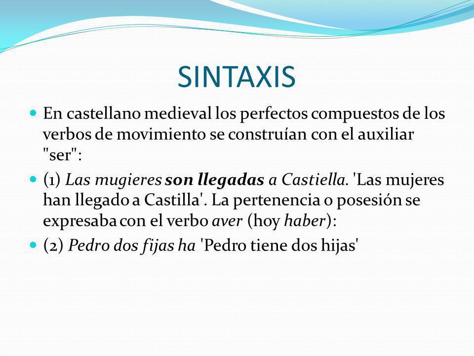 SINTAXIS En castellano medieval los perfectos compuestos de los verbos de movimiento se construían con el auxiliar