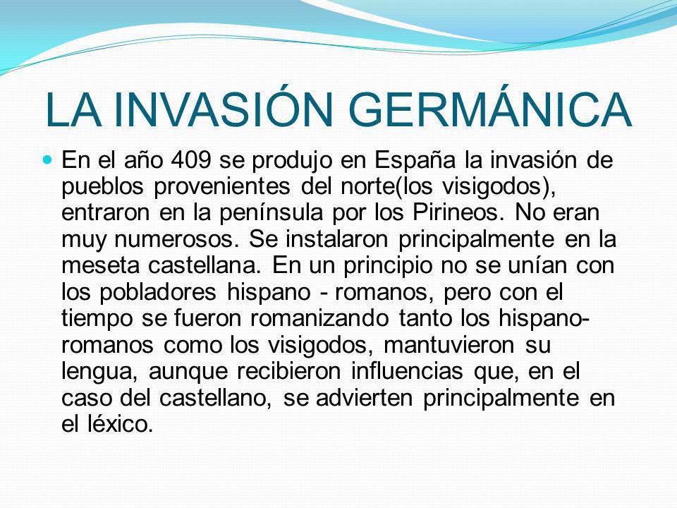 LA INVASIÓN GERMÁNICA En el año 409 se produjo en España la invasión de pueblos provenientes del norte(los visigodos), entraron en la península por lo