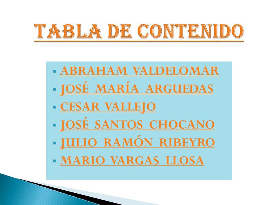 ABRAHAM VALDELOMAR JOSÉ MARÍA ARGUEDAS CESAR VALLEJO JOSÉ SANTOS CHOCANO JULIO RAMÓN RIBEYRO MARIO VARGAS LLOSA
