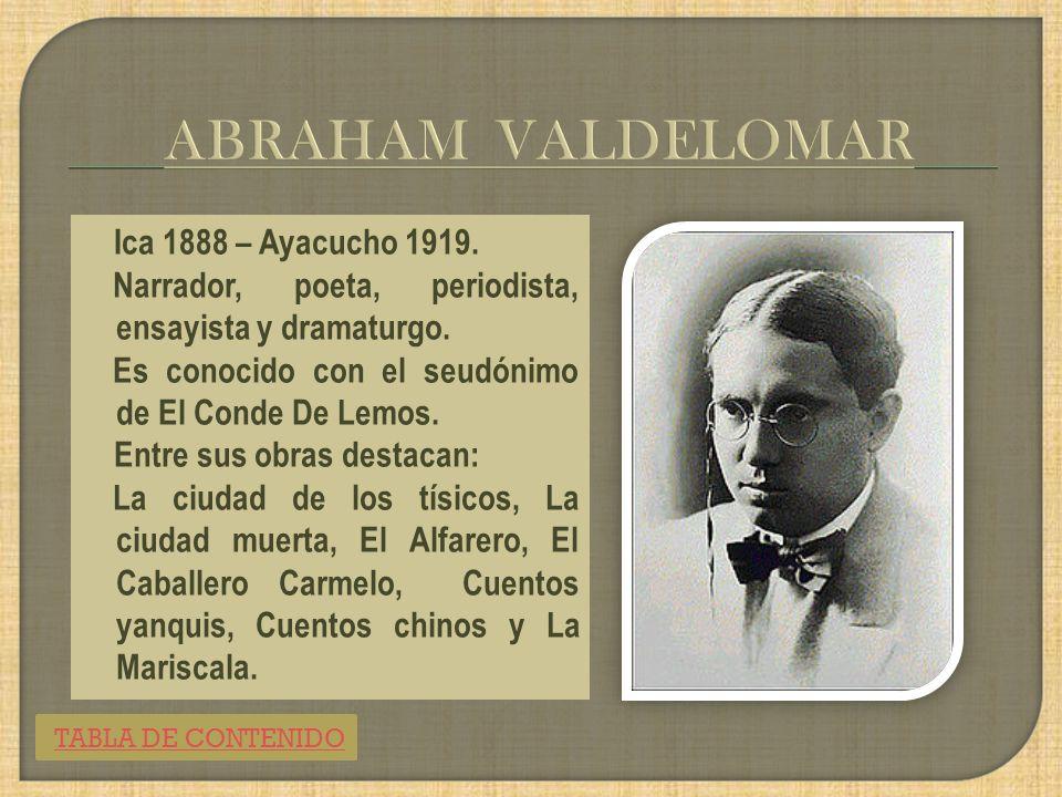 Ica 1888 – Ayacucho 1919.Narrador, poeta, periodista, ensayista y dramaturgo.