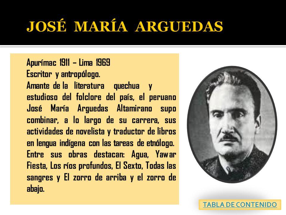 Apurímac 1911 – Lima 1969 Escritor y antropólogo.