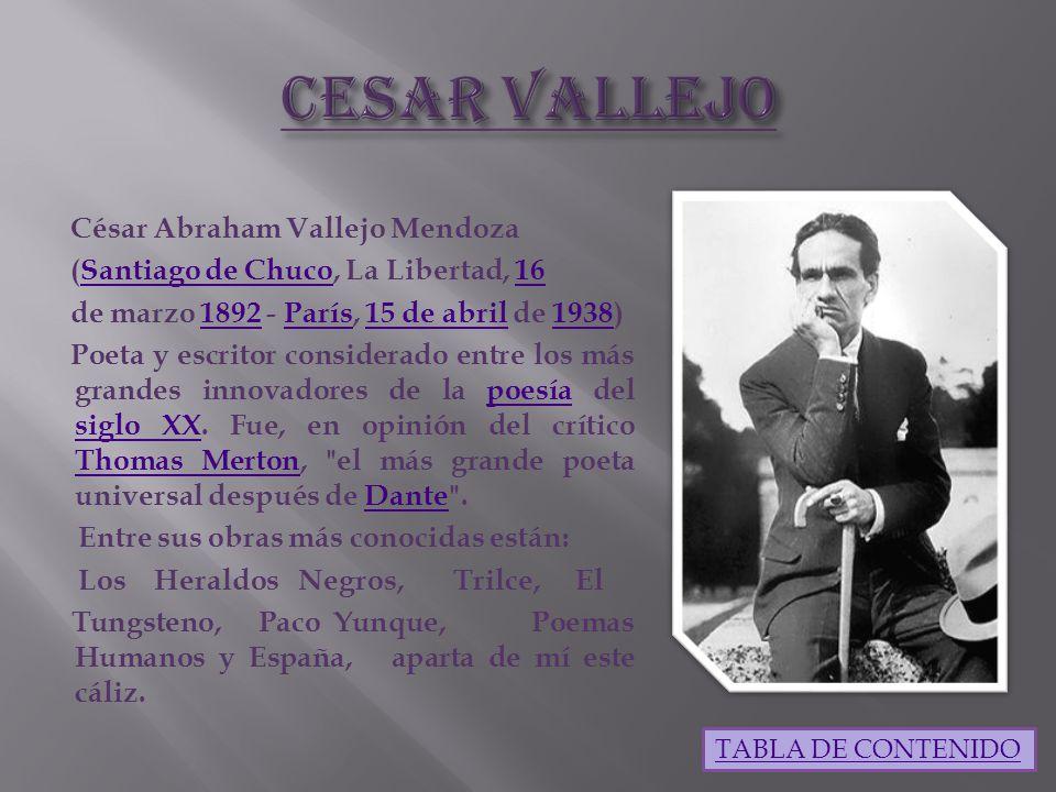 César Abraham Vallejo Mendoza (Santiago de Chuco, La Libertad, 16Santiago de Chuco16 de marzo 1892 - París, 15 de abril de 1938)1892París15 de abril1938 Poeta y escritor considerado entre los más grandes innovadores de la poesía del siglo XX.