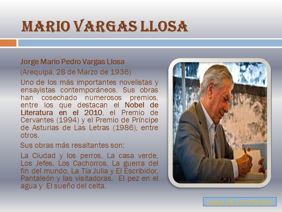 MARIO VARGAS LLOSA Jorge Mario Pedro Vargas Llosa (Arequipa, 28 de Marzo de 1936) Uno de los más importantes novelistas y ensayistas contemporáneos.