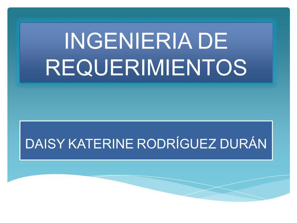 INGENIERIA DE REQUERIMIENTOS DAISY KATERINE RODRÍGUEZ DURÁN