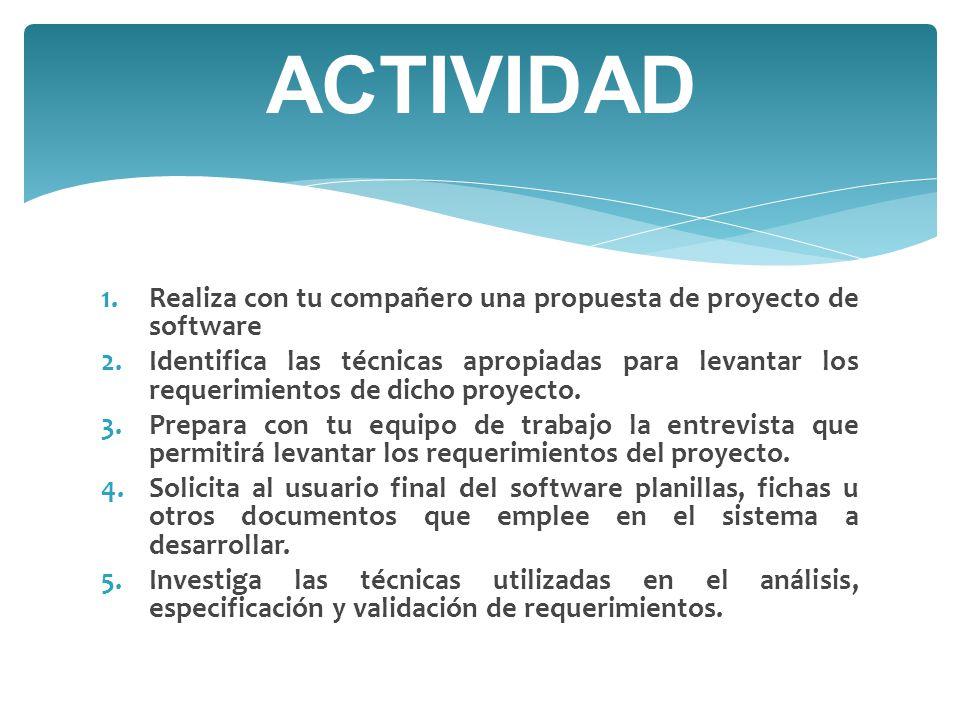 1.Realiza con tu compañero una propuesta de proyecto de software 2.Identifica las técnicas apropiadas para levantar los requerimientos de dicho proyecto.