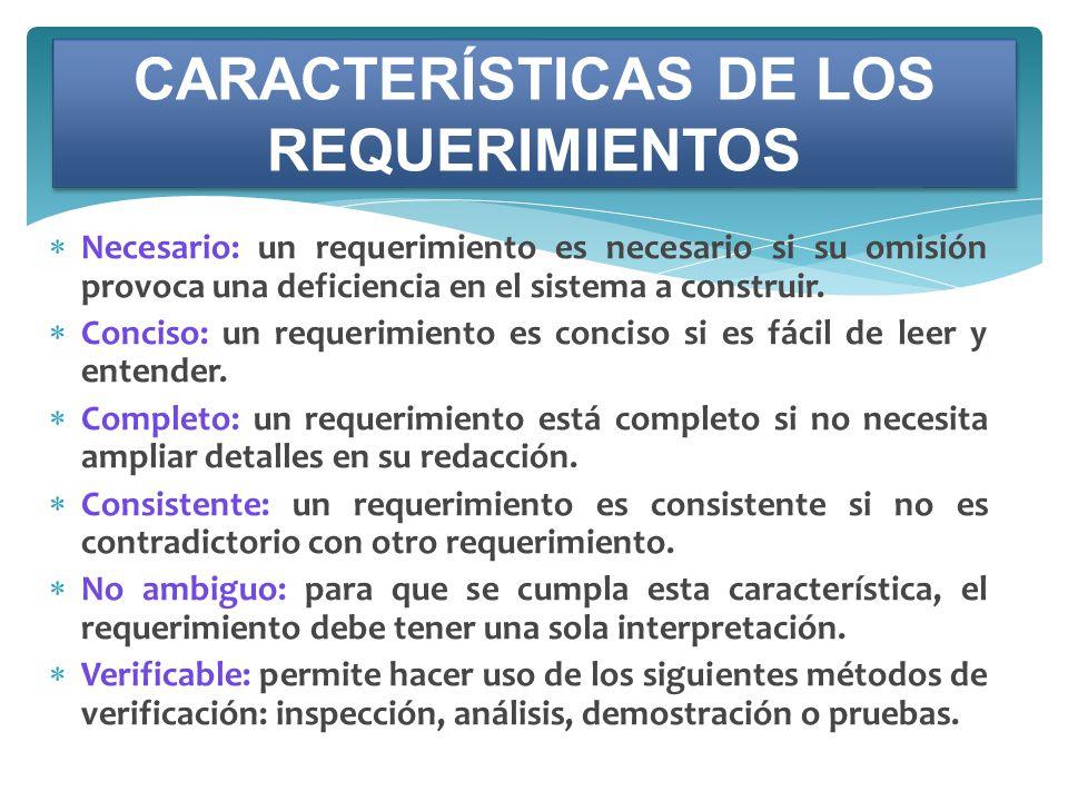Necesario: un requerimiento es necesario si su omisión provoca una deficiencia en el sistema a construir. Conciso: un requerimiento es conciso si es f