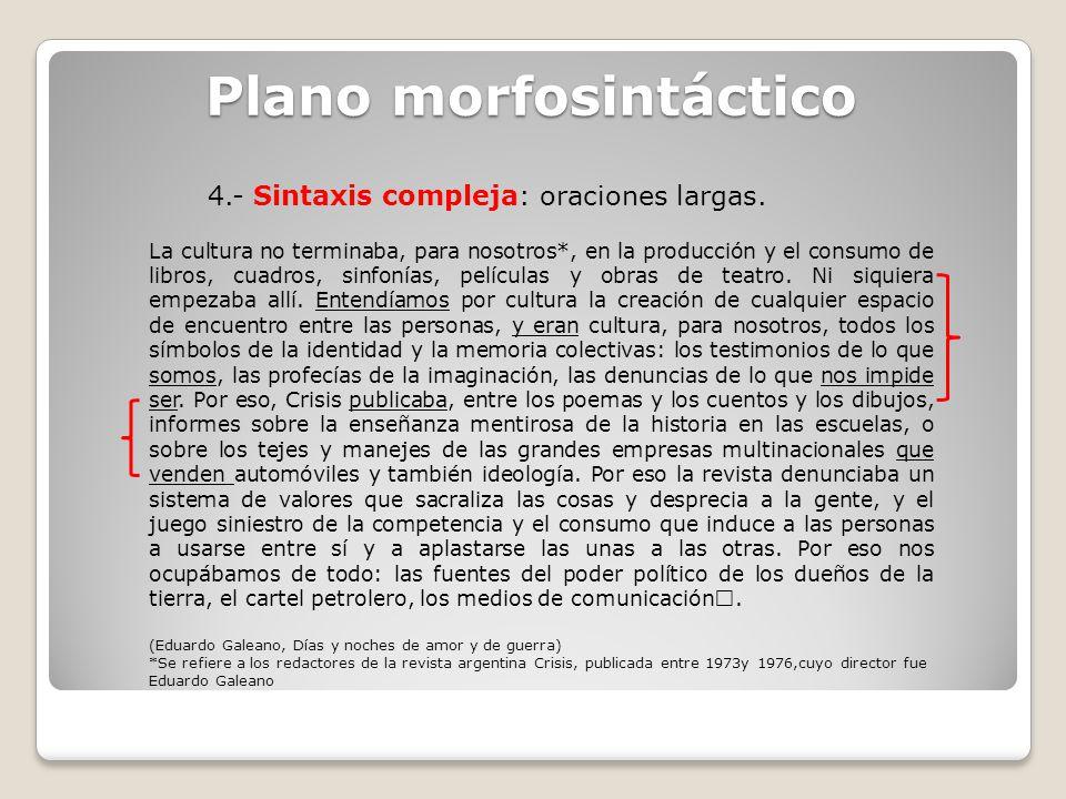 4.- Sintaxis compleja: oraciones largas. Plano morfosintáctico La cultura no terminaba, para nosotros*, en la producción y el consumo de libros, cuadr