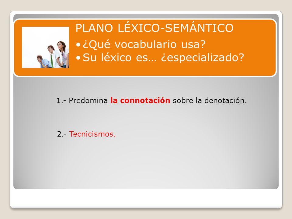 1.- Predomina la connotación sobre la denotación. 2.- Tecnicismos.